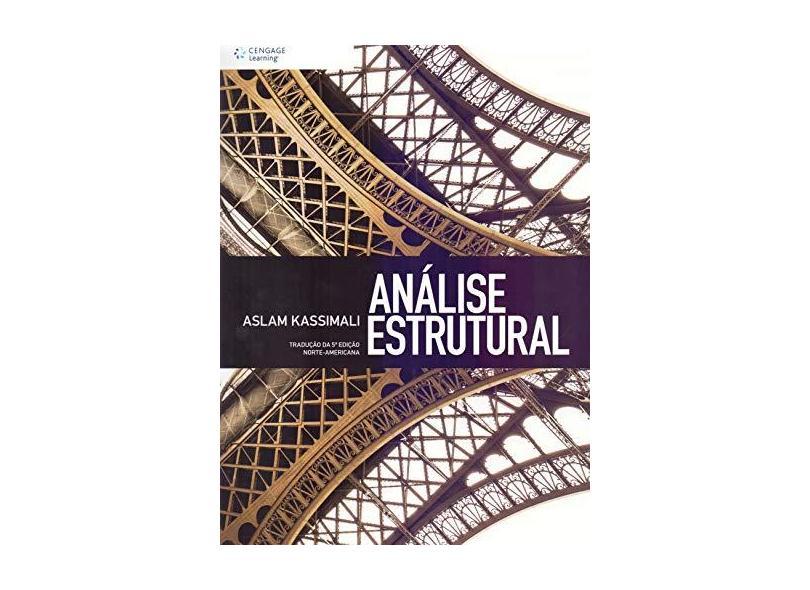Análise Estrutural - Tradução da 5ª Edição Norte-Americana - Kassimali, Aslam - 9788522118175