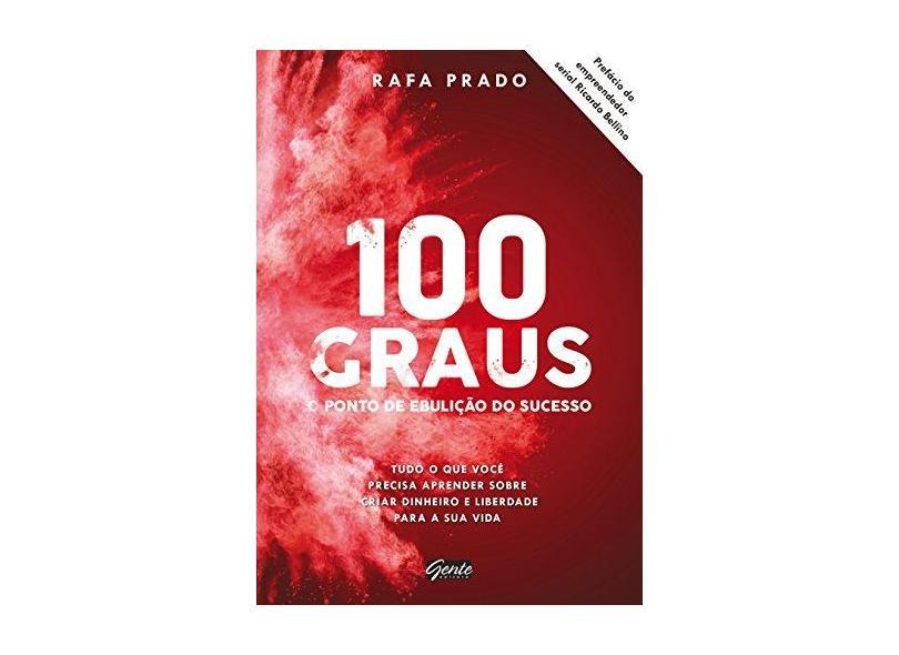 100 Graus. O Ponto de Ebulição do Sucesso - Rafa Prado - 9788545200901