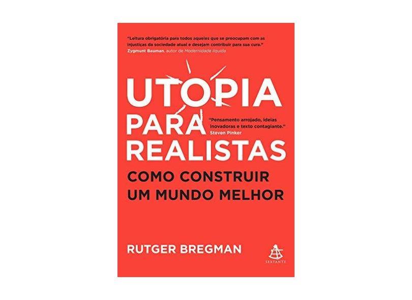 Utopia Para Realistas - Como Construir Um Mundo Melhor - Bregman, Rutger - 9788543106533