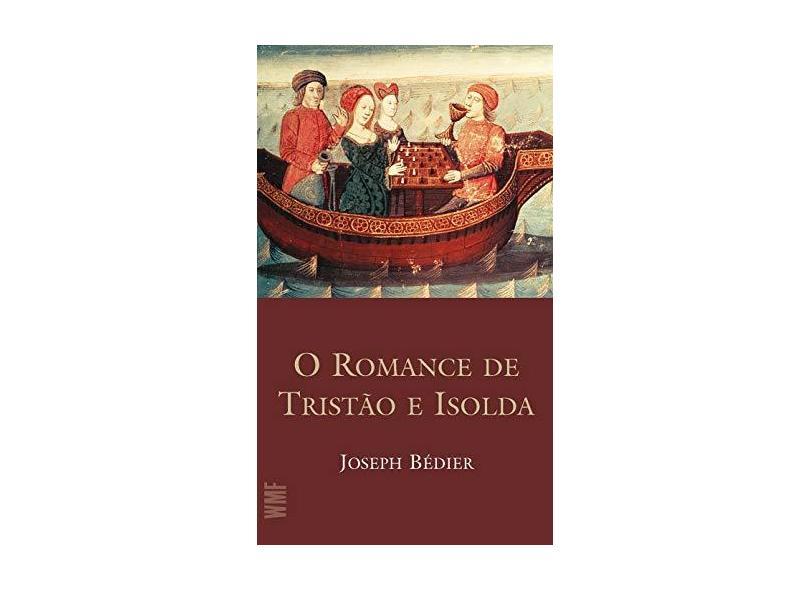 O Romance de Tristão e Isolda - 5ª Ed. 2012 - Bedier, Joseph - 9788578275457