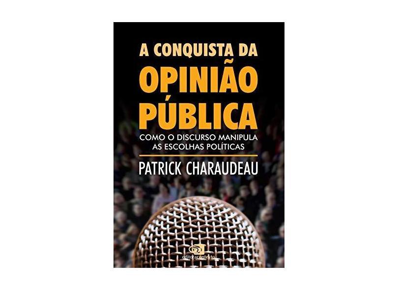 A Conquista da Opinião Pública - Como o Discurso Manipula As Escolhas Políticas - Charaudeau, Patrick - 9788572449601
