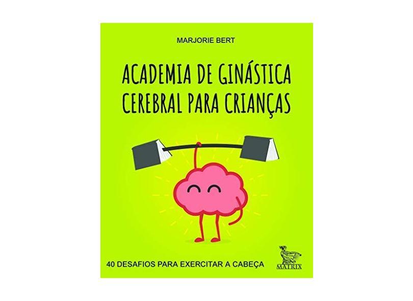 Academia de Ginástica Cerebral Para Crianças - Marjorie Bert - 9788582304587
