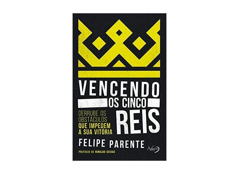 Vencendo Os Cinco Reis - Derrube Os Obstáculos Que Impedem A Sua Vitória - Parente, Felipe - 9788582162187