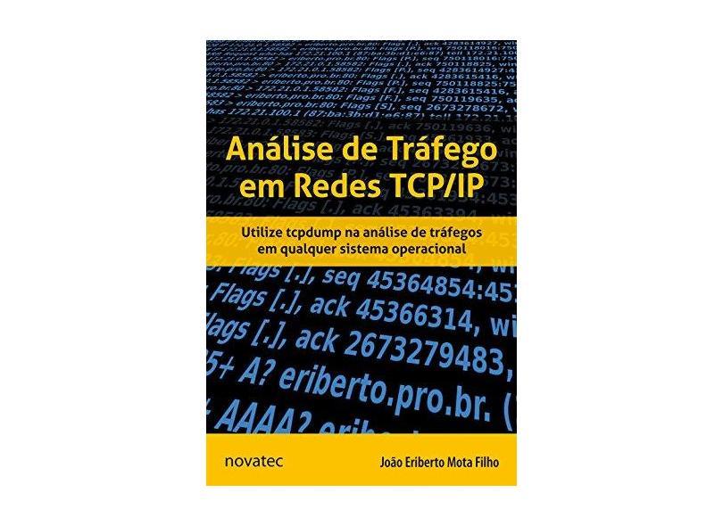 Análise de Tráfego Em Redes Tcp/ip - Utilize Tcpdump na Análise de Tráfegos Em Qualquer Sistema... - Filho, João Eriberto Mota; Filho, João Eriberto Mota - 9788575223758