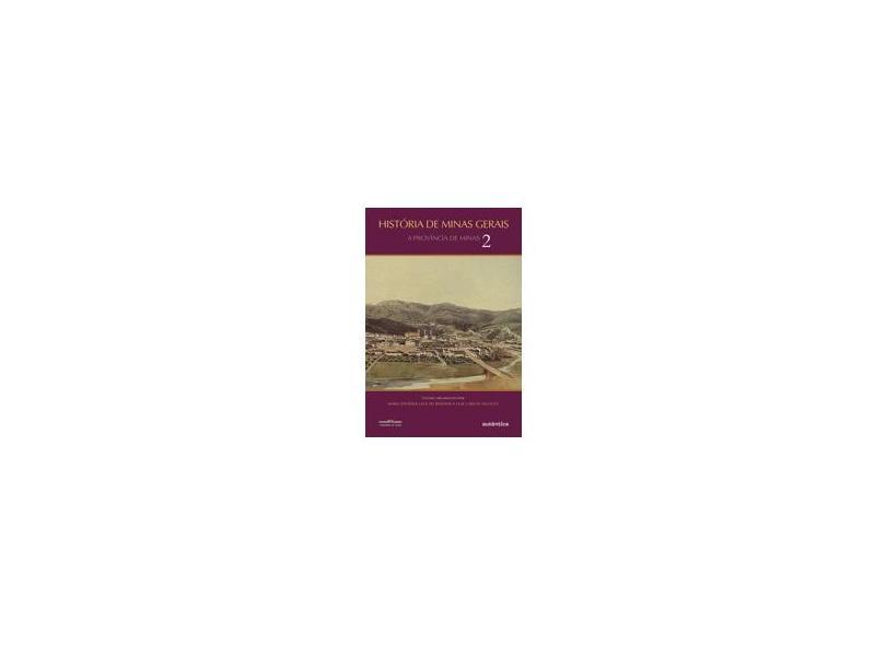 História de Minas Gerais - A Província de Minas - Vol. 2 - Villalta, Luiz Carlos; Resende, Maria Efigênia Lage De - 9788582172483