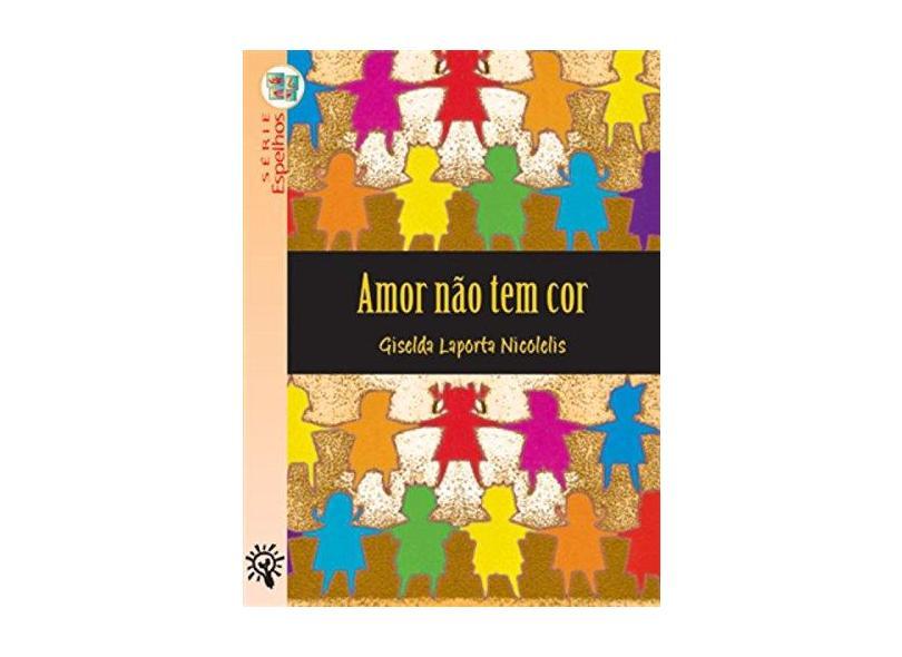 Amor Não Tem Cor - Série Espelhos - Nicolelis, Giselda Laporta - 9788532248343