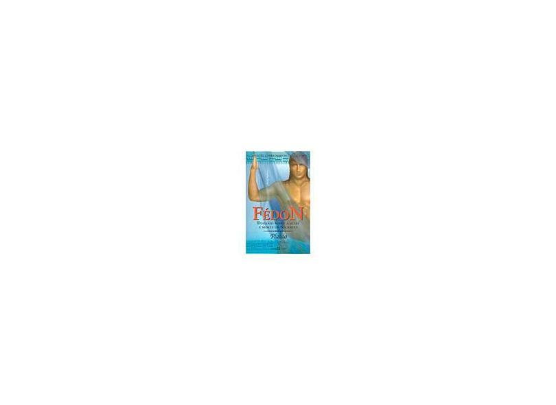 Fédon - Diálogo Sobre a Alma e Morte de Sócrates - Col. A Obra-prima de Cada Autor 18 - Platão - 9788572325622