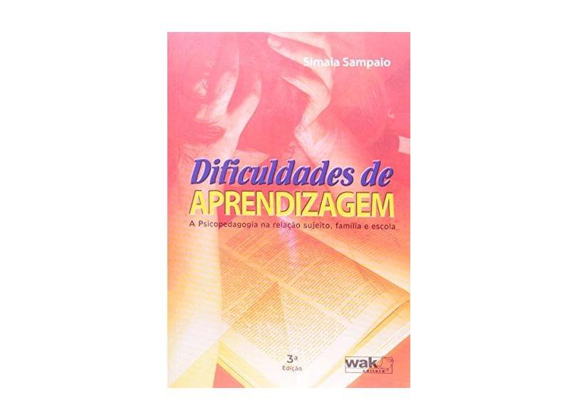 Dificuldades de Aprendizagem - A Psicopedagogia na Relação Sujeito, Família e Escola - Sampaio, Simaia - 9788578540258