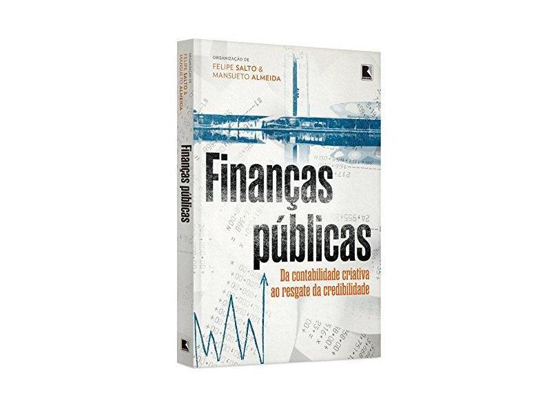 Finanças Públicas - da Contabilidade Criativa ao Resgate da Credibilidade - Almeida, Mansueto; Salto, Felipe - 9788501091710
