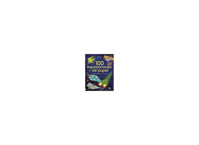 100 Espaçonaves de Papel Para Dobrar e Voar - Edições Usborne - 9781474908863