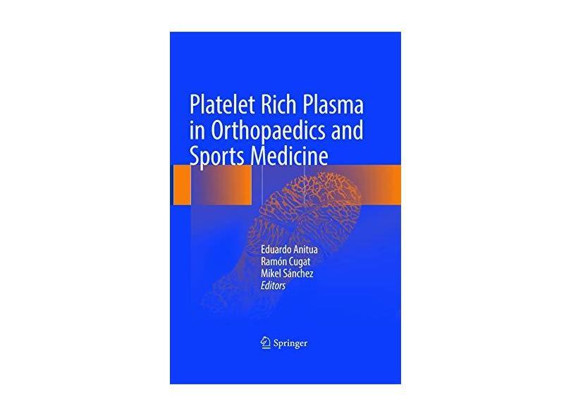 PLATELET RICH PLASMA IN ORTHOPAEDICS AND SPORTS MEDICINE - Eduardo Anitua (editor),    Ramon Cugat (editor),    Mikel Sanchez (editor) - 9783319637297