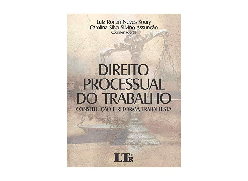 Direito Processual do Trabalho. Constituição e Reforma Trabalhista - Luiz Ronan Neves Koury - 9788536197708