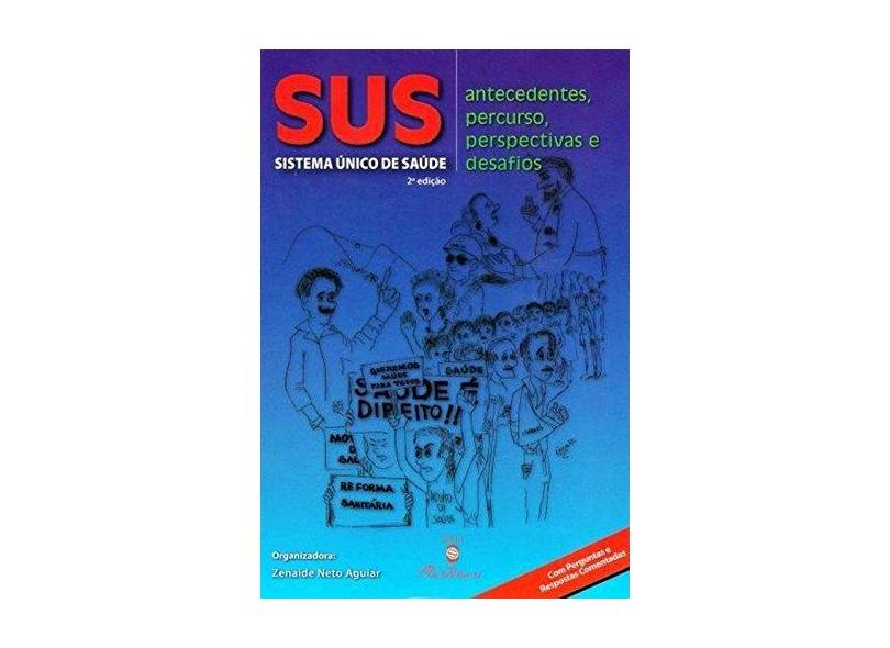 Sus - Sistema Único de Saúde - Antecedentes, Percurso, Perspectivas e Desafios - 2ª Ed. 2015 - Aguiar, Zenaide Neto - 9788581160559