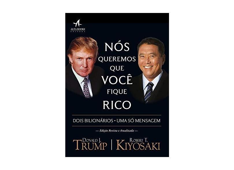 Nós Queremos que Você Fique Rico. Dois Homens, Uma Mensagem - Trump Donald - 9788550801261