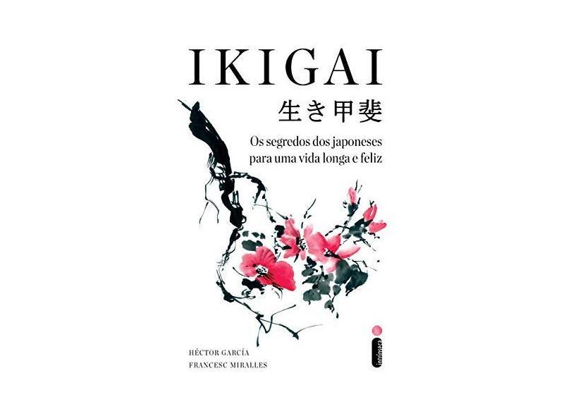 IKIGAI - Os Segredos Dos Japoneses Para Uma Vida Longa E Feliz - Miralles, Francesc - 9788551002797