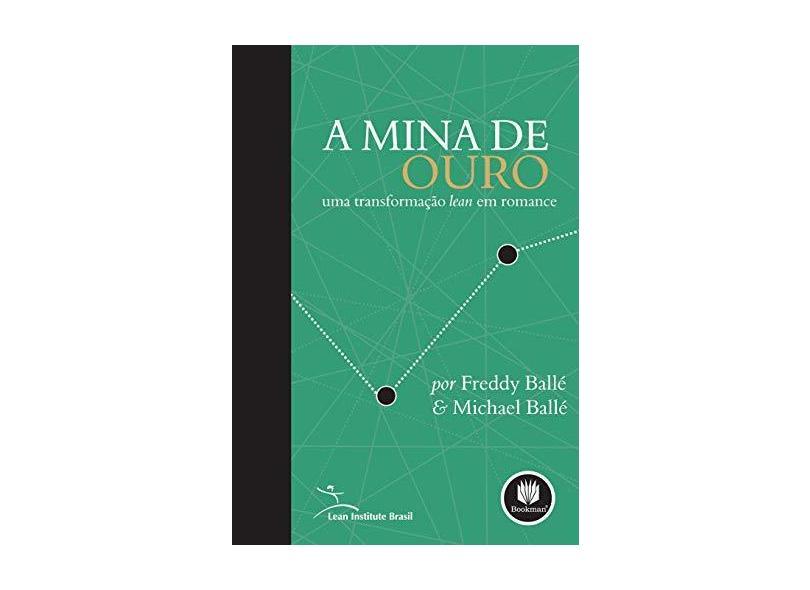 A Mina de Ouro - Uma Transformação Lean em Romance - Balle, Michael; Balle, Freddy - 9788560031559