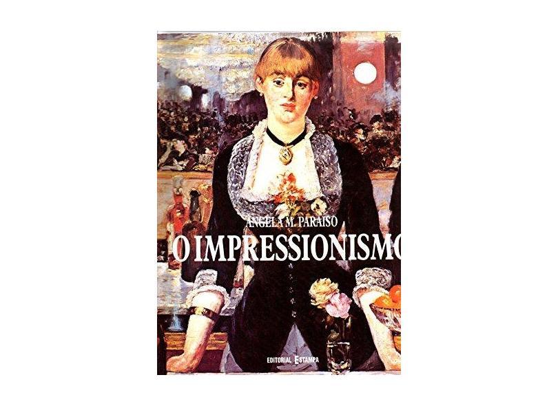 Impressionismo, o - Paraíso, Ângela M.; - 9789723316872