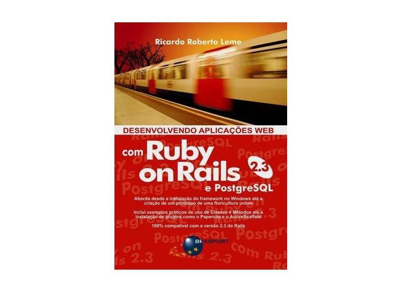 Desenvolvendo Aplicações Web com Ruby On Rails 2.3 E Postgresql - Leme, Ricardo Roberto - 9788574524269