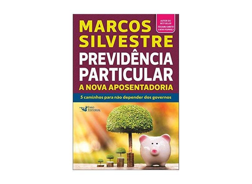 Previdência Particular - A Nova Aposentadoria - Silvestre, Marcos - 9788562409981
