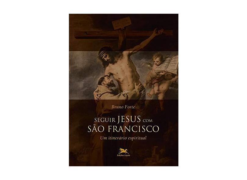 Seguir Jesus com São Francisco - Bruno Forte - 9788515045037