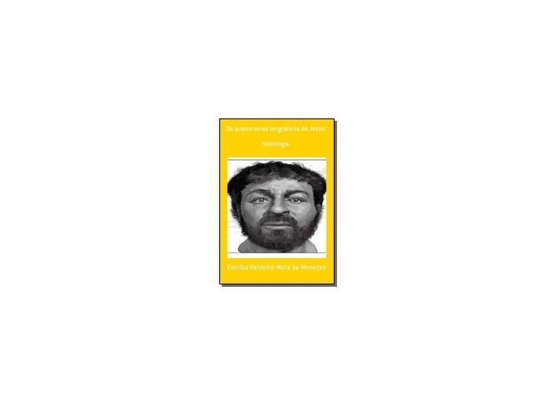 Os Quatro Livros Biográficos de Jesus - Escriba Valdemir Mota De Menezes - 9781530990955