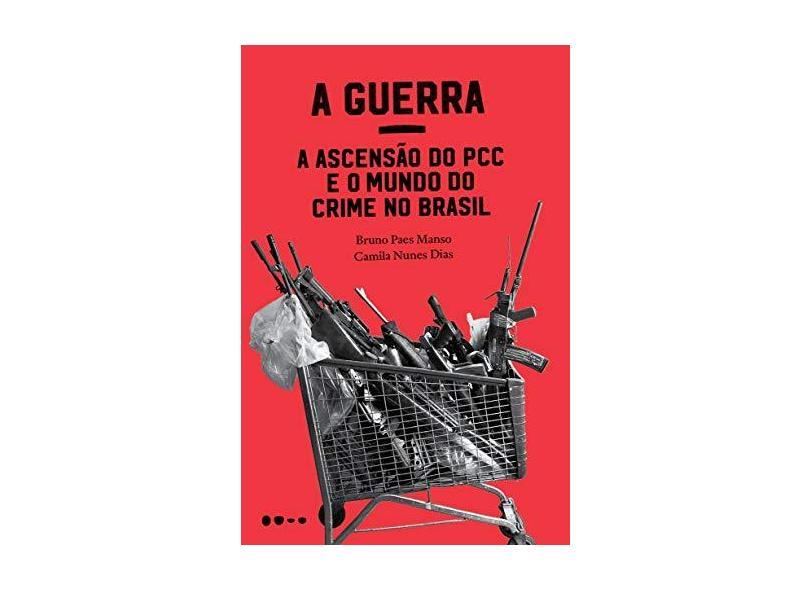 A Guerra: A Ascensão Do PCC E O Mundo Do Crime No Brasil - Manso,bruno Paes - 9788588808034