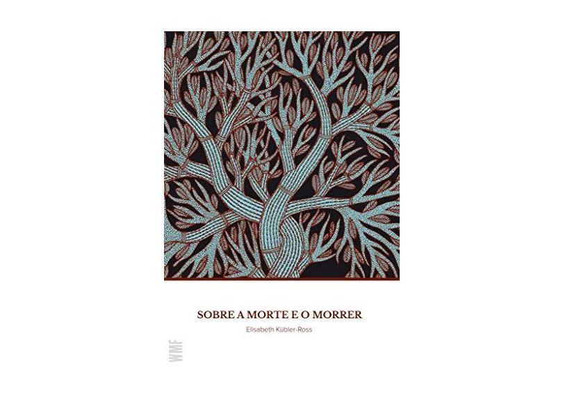 Sobre a Morte e o Morrer - Elisabeth Kubler-ross - 9788546901685