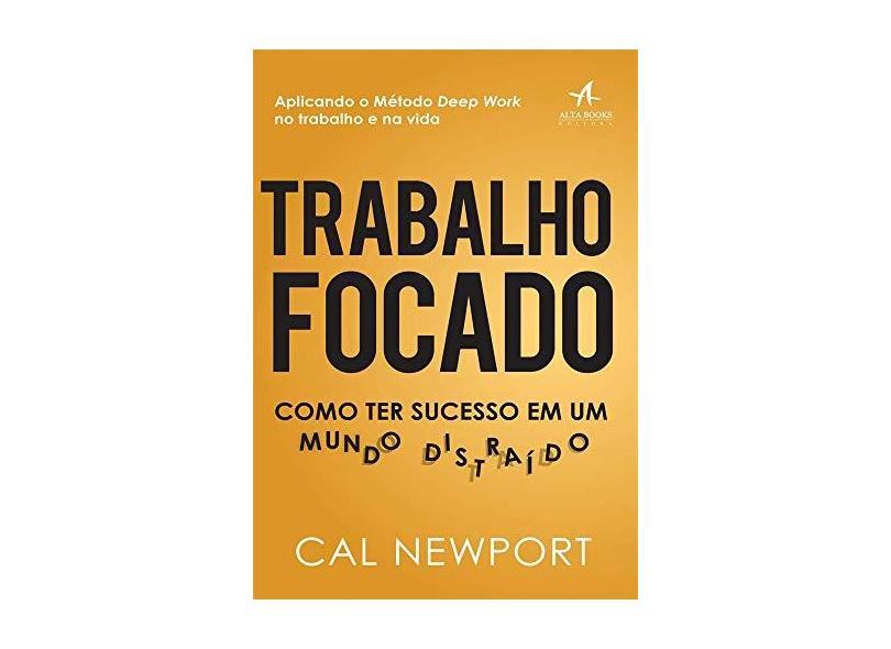 Trabalho Focado - Como Ter Sucesso Em Um Mundo Distraído - Cal Newport - 9788550802329