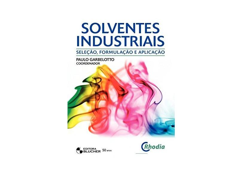 Solventes Industriais - Seleção, Formulação e Aplicação - Garbelotto, Paulo - 9788521204374