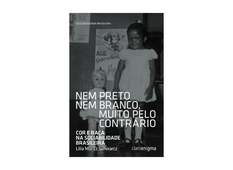Nem Preto Nem Branco, Muito Pelo Contrario - Col. Agenda Brasileira - Schwarcz, Lilia Moritz - 9788581660233