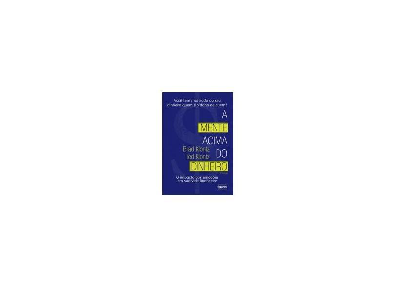 A Mente Acima do Dinheiro. O Impacto das Emoções em Sua Vida Financeira - Brad Klontz - 9788567871592