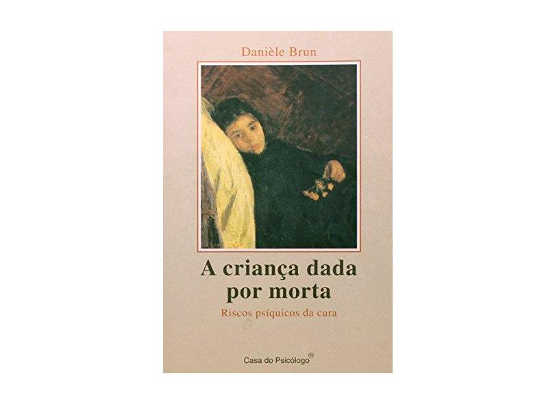 A Criança Dada Por Morta - Daniele Brun - 9788585141608
