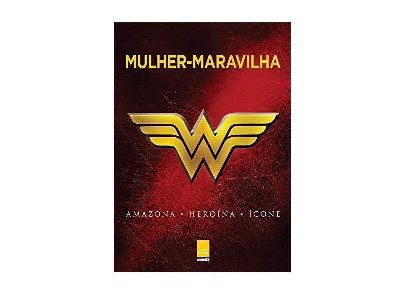Mulher-Maravilha – Amazona, Heroína, Ícone - Greenberger, Robert - 9788544106518
