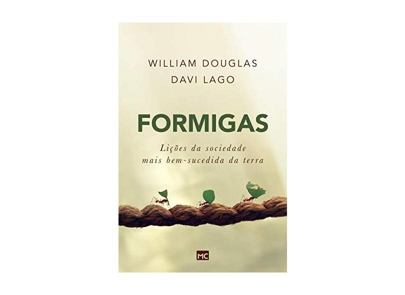 Formigas - Lições da Sociedade Mais Bem-Sucedida da Terra - Douglas, William; Lago, Davi - 9788543301303