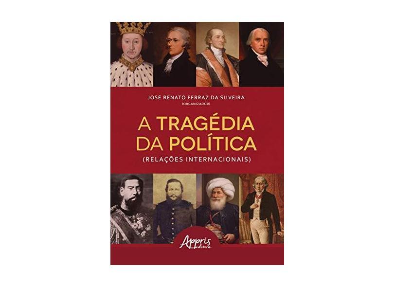 A Tragédia Da Política (relações Internacionais) - José Renato Ferraz Da Silveira - 9788547326340