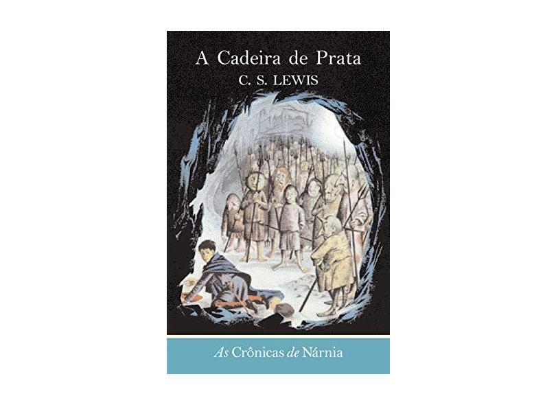 Crônicas De Narnia. A Cadeira De Prata - Capa Comum - 9788578277918