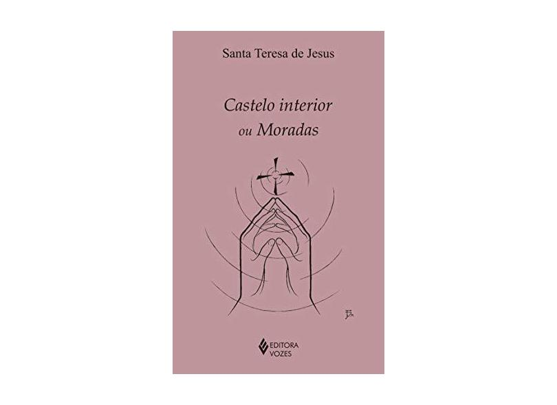 Castelo Interior ou Moradas - Santa Teresa De Jesus - 9788532648723