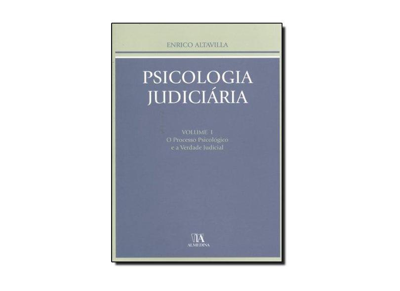 Psicologia Judiciária - Volume I - O Processo Psicológico e a Verdade Judicial - Enrico Altavilla - 9789724019499