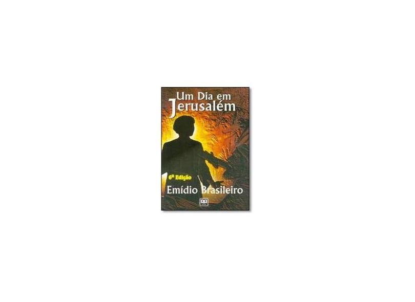 Um Dia Em Jerusalém - Emidio Silva Falcao Brasileiro - 9788586000515