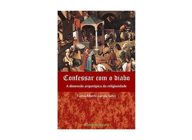 Confessar com o Diabo. A Dimensão Arquetípica da Religiosidade - Carlos Alberto Corrêa Salles - 9788580422740