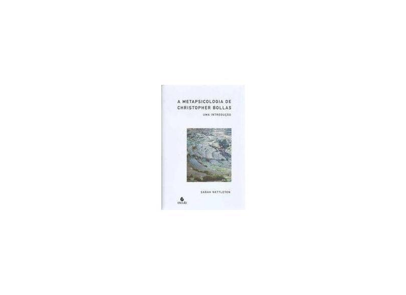A Metapsicologia de Chistopher Bollas: uma Introdução - Sarah Nettleton - 9788571374249