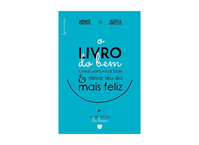 O Livro do Bem - Coisas Para Você Fazer e Deixar o Seu Dia Mais Feliz Por Indiretas do Bem - Freitas, Ariane; Grecco,  Jessica - 9788582352113