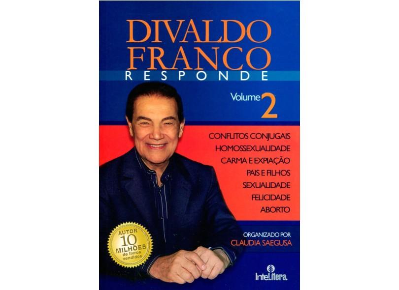 Divaldo Franco Responde - Vol. 2 - Divaldo Pereira Franco; Zaneti Saegusa, Claudia - 9788563808240