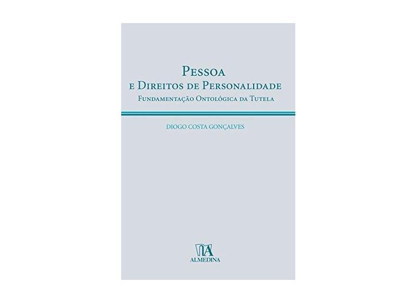 Pessoa E Direitos De Personalidade Fundamentacao Ontologica Da Tutela - Diogo Costa Goncalves - 9789724032962