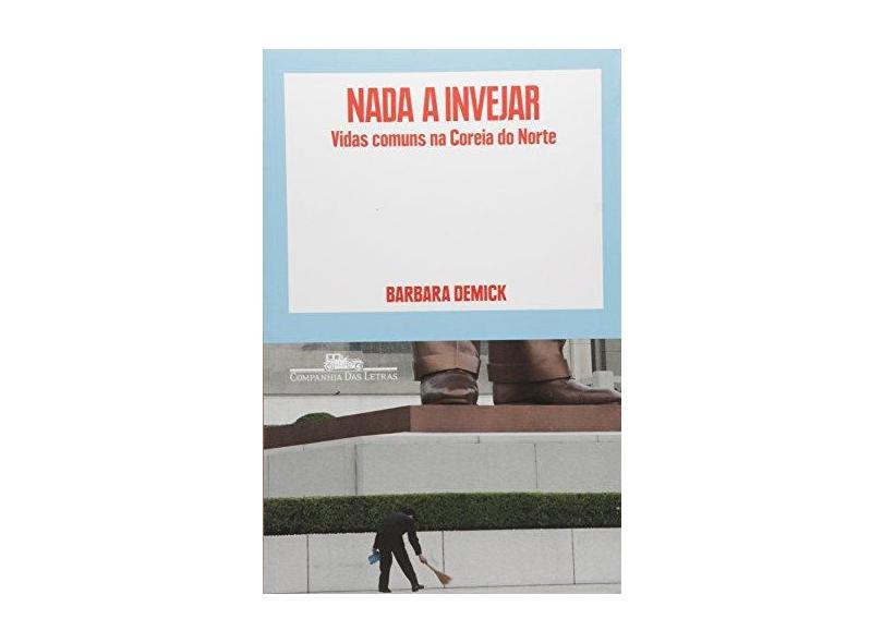 Nada A Invejar - Vidas Comuns na Coreia do Norte - Demick, Barbara - 9788535922738