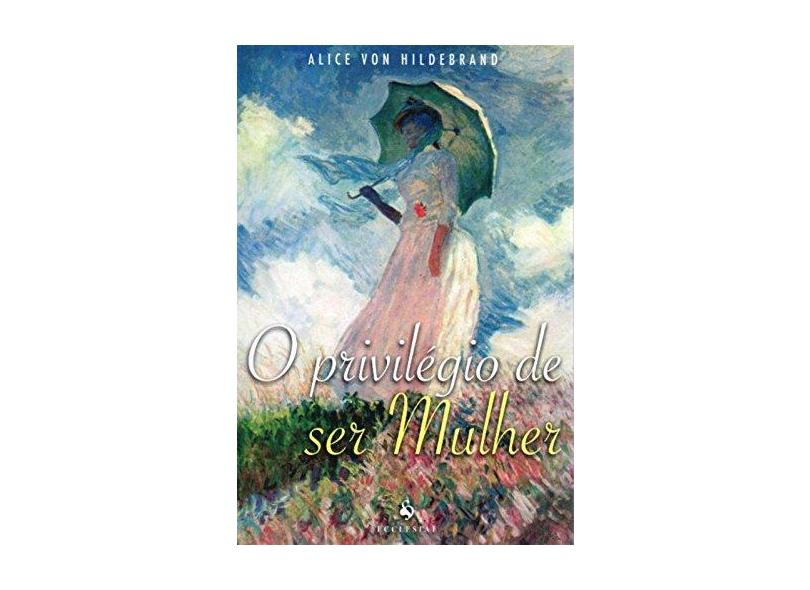 O Privilégio de Ser Mulher - Hildebrand, Alice Von - 9788563160591