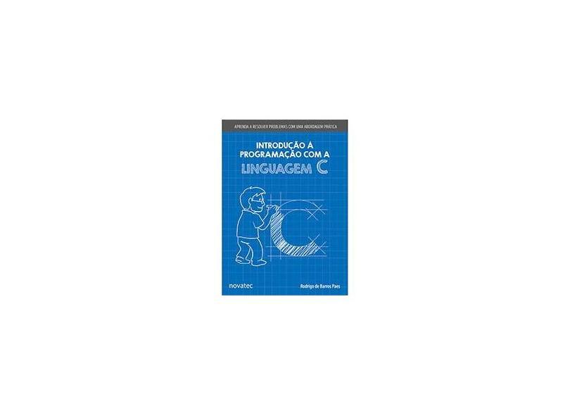 Introdução à Programação com a Linguagem C - Rodrigo De Barros Paes - 9788575224854