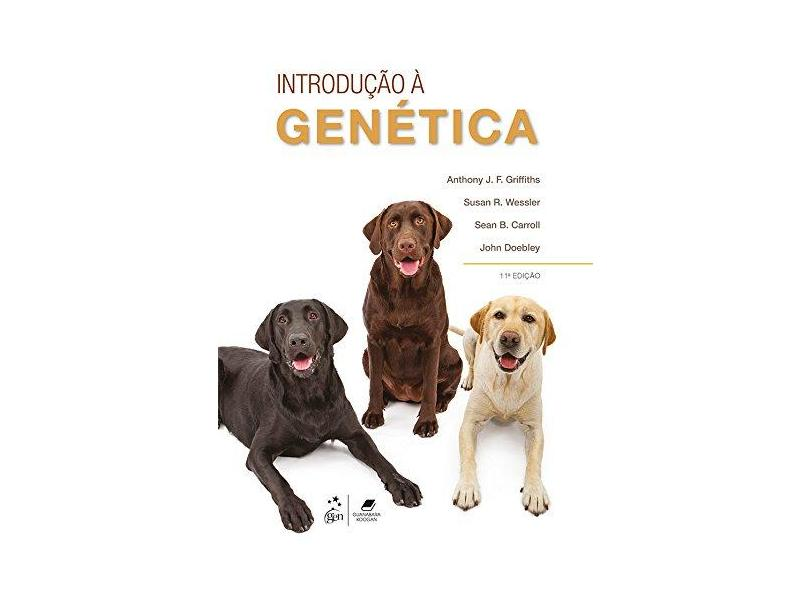 Introdução À Genética - 11ª Ed. 2016 - Carroll, Sean B.; Doebley, John; Griffiths, Anthony J. F.; Wessler, Susan R. - 9788527729727