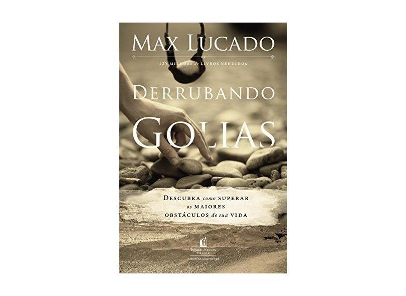 Derrubando Golias. Descubra Como Superar os Maiores Obstáculos de Sua Vida - Max Lucado - 9788578601386