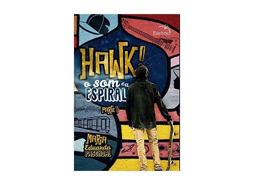 Hawk - O Som e A Espiral - Parte 1 - Paschoal,maria Eduarda - 9788584423149